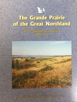 Picture of The Grande Prairie of the Great Northland Evolution of a County 1805-1951 Soft Covered book